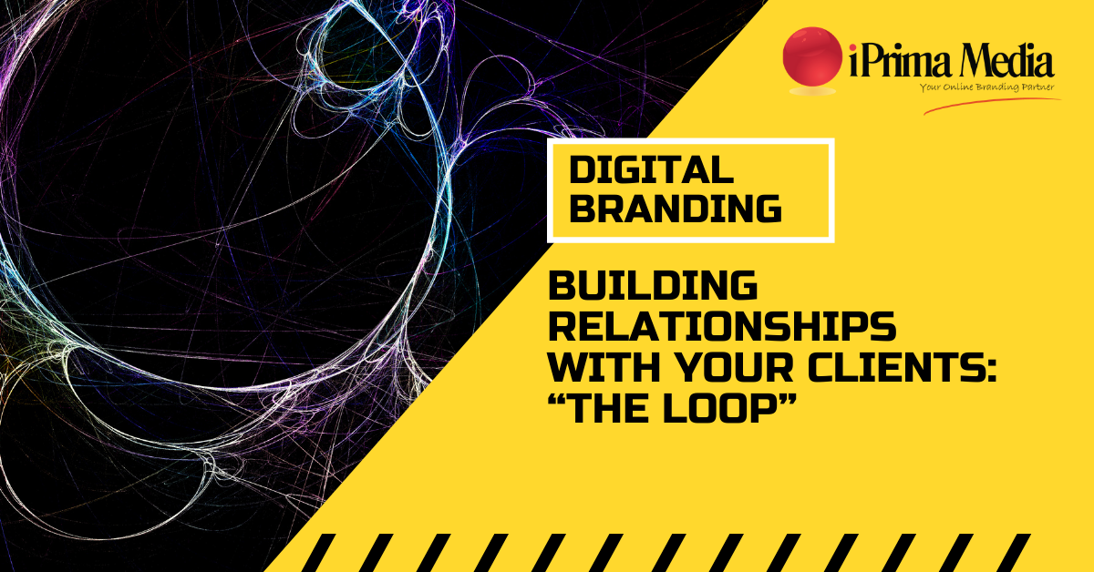 Digital branding building relationships with your clients the loop