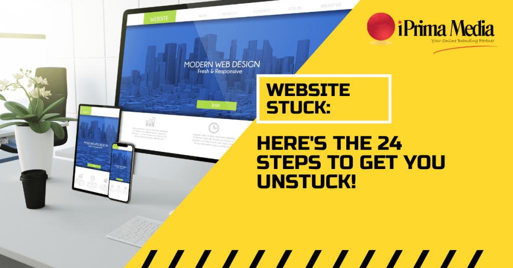 website stuck. 24 steps to get you unstuck