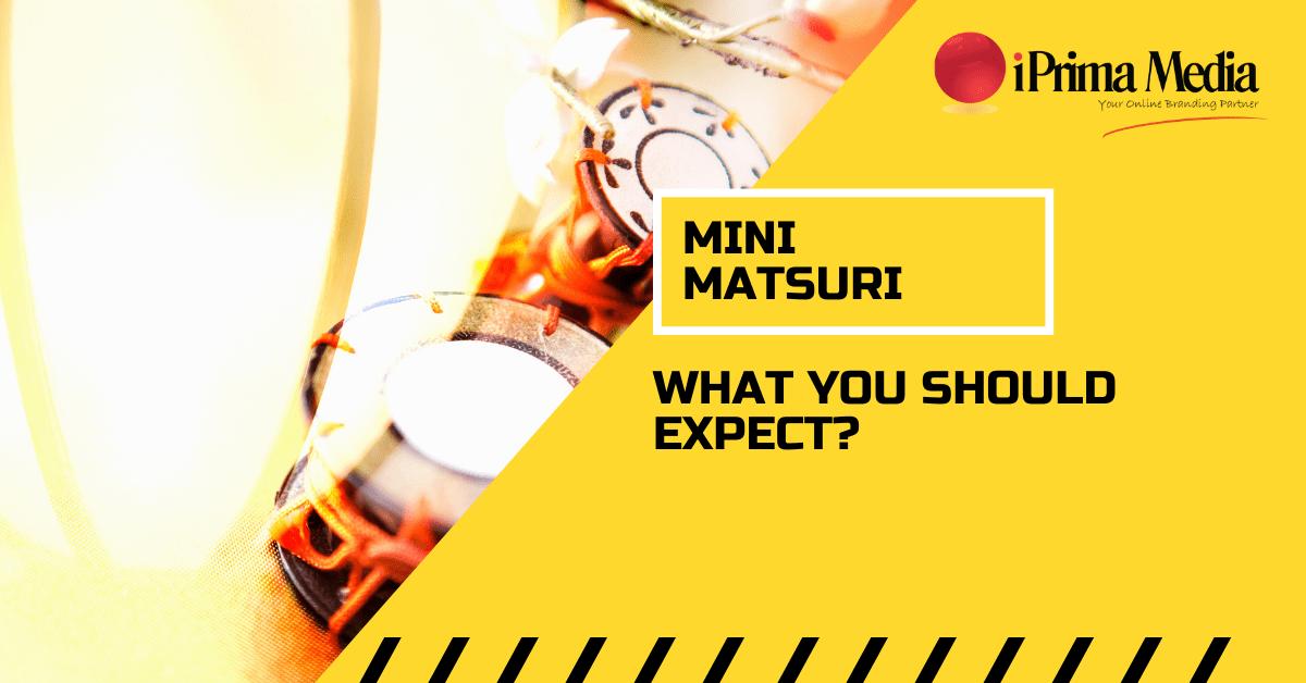 Mini Matsuri: What You Should Expect?