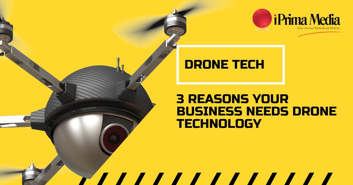 3 Reasons Your Business Needs Drone Technology