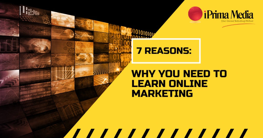 7 reasons why you need to learn online marketing