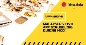 pawn shops malaysia's civil are struggling during mco
